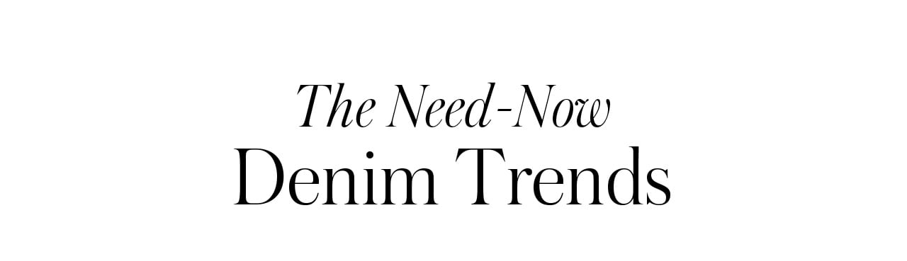 The Need-Now Denim Trends