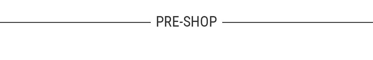 PRE-SHOP