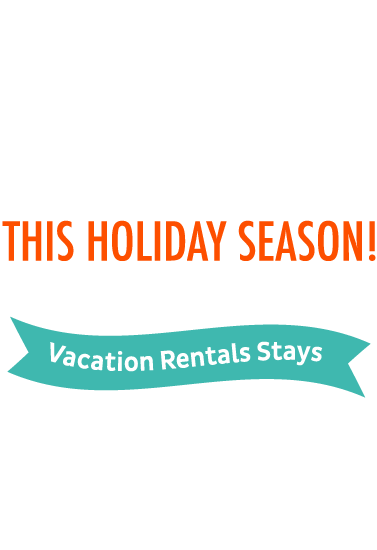 Getaway This Holiday Season! 30% Off Vacation Rental Stays