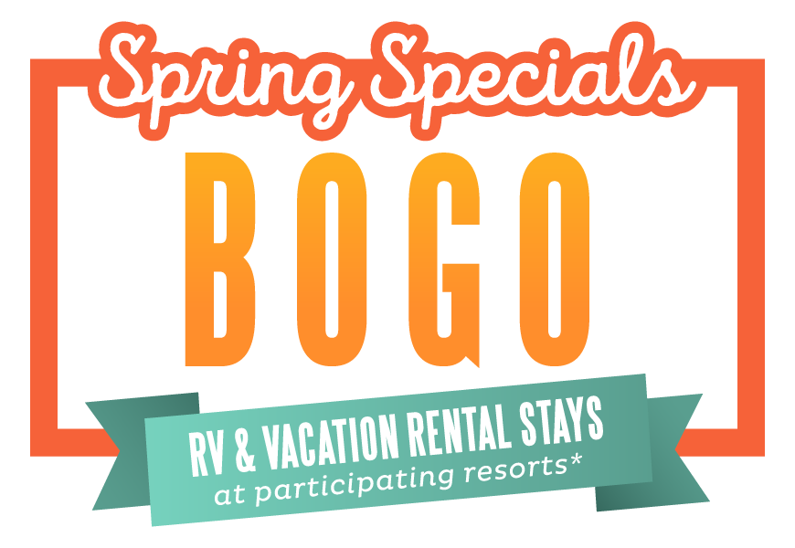 Spring Specials BOGO | RV & Vacation Rental Stays at participating resorts*