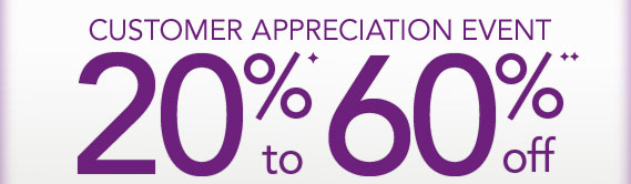 Customer Appreciation Event 20% to 60% off