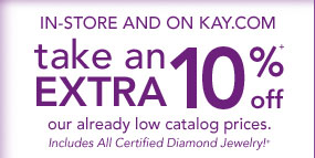 In-Store and on Kay.com take an EXTRA 10% off our already low catalog prices. Includes All Certified Diamond Jewlery!
