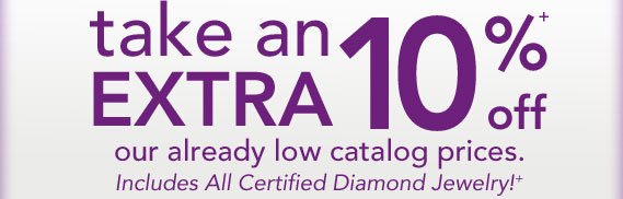 Take An EXTRA 10% off our already low catalog prices. Includes All Certified Diamond Jewelry!