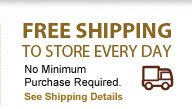 FREE SHIPPING to store every day No Minimum Purchase Required. Learn More
