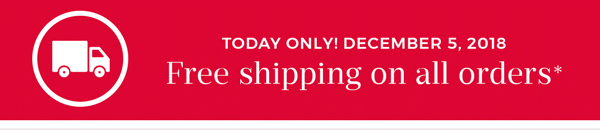 Today only! December 5, 2018 | Free shipping on all orders*