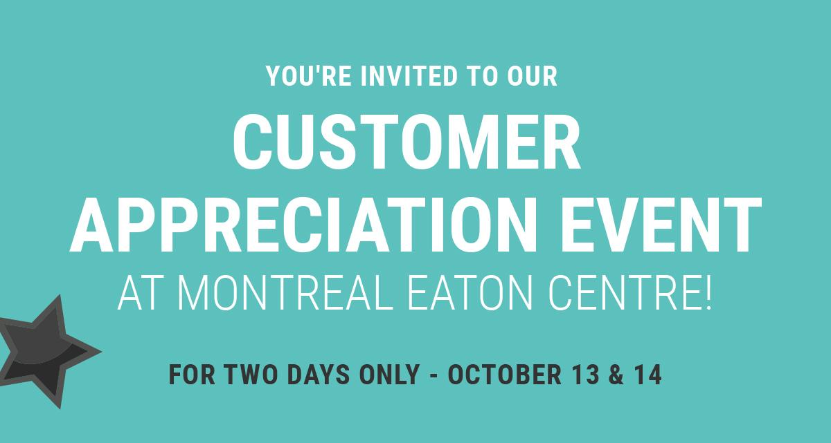 CUSTOMER APPRECIATION EVENT at Montreal Eaton Centre!