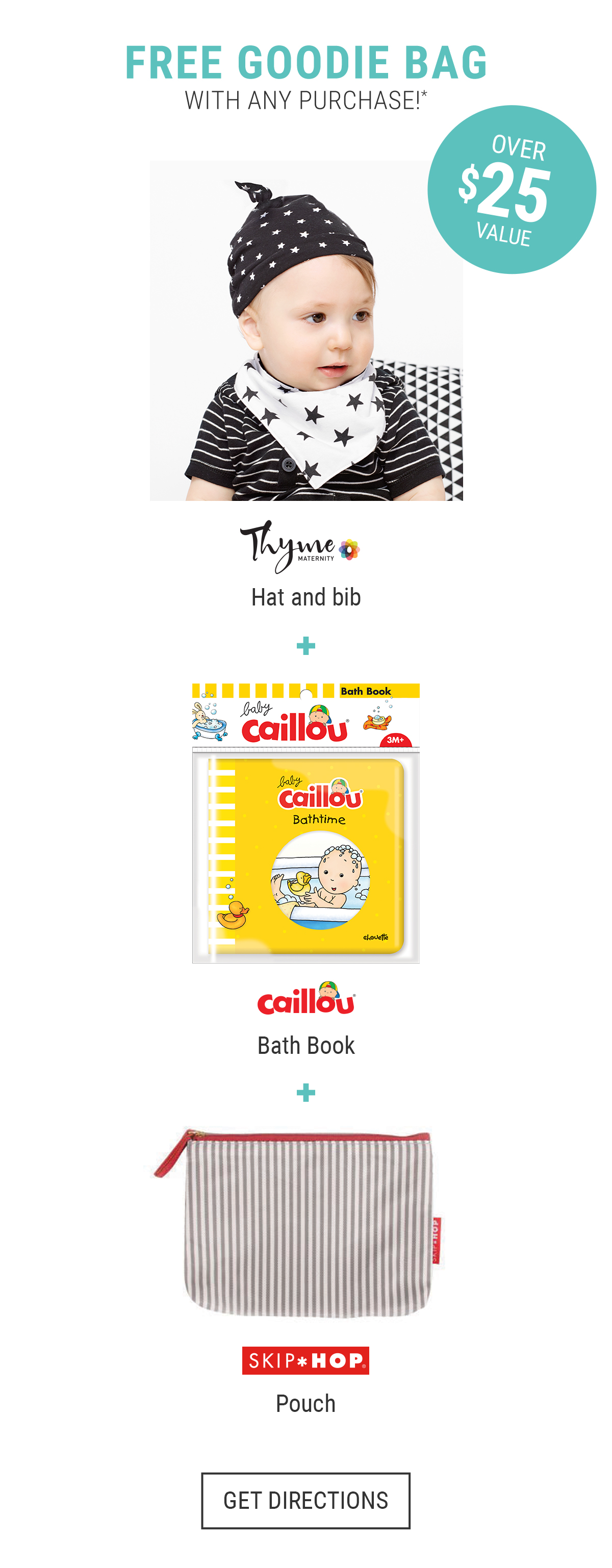 We're offering you a FREE GOODIE BAG with any purchase* Hat and bib Caillou Book Skip*Hop Pouch Over $25 value