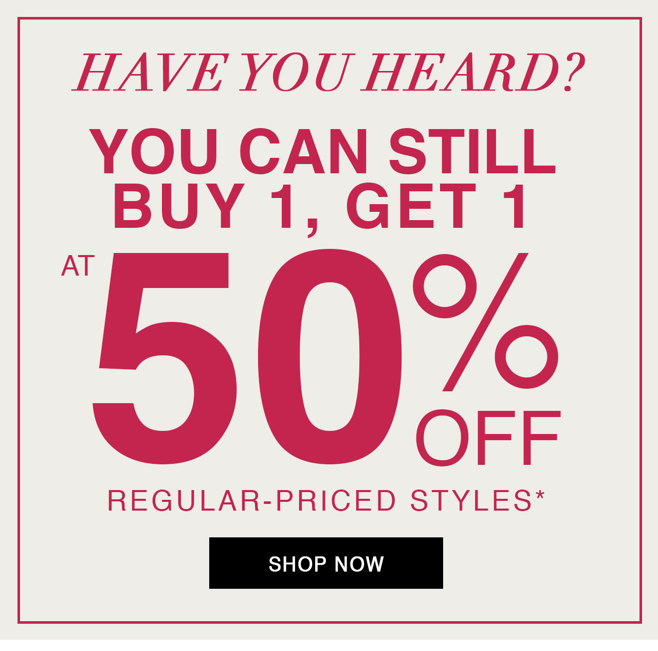 Buy 1, get 1 at 50% off regular-priced merchandise*